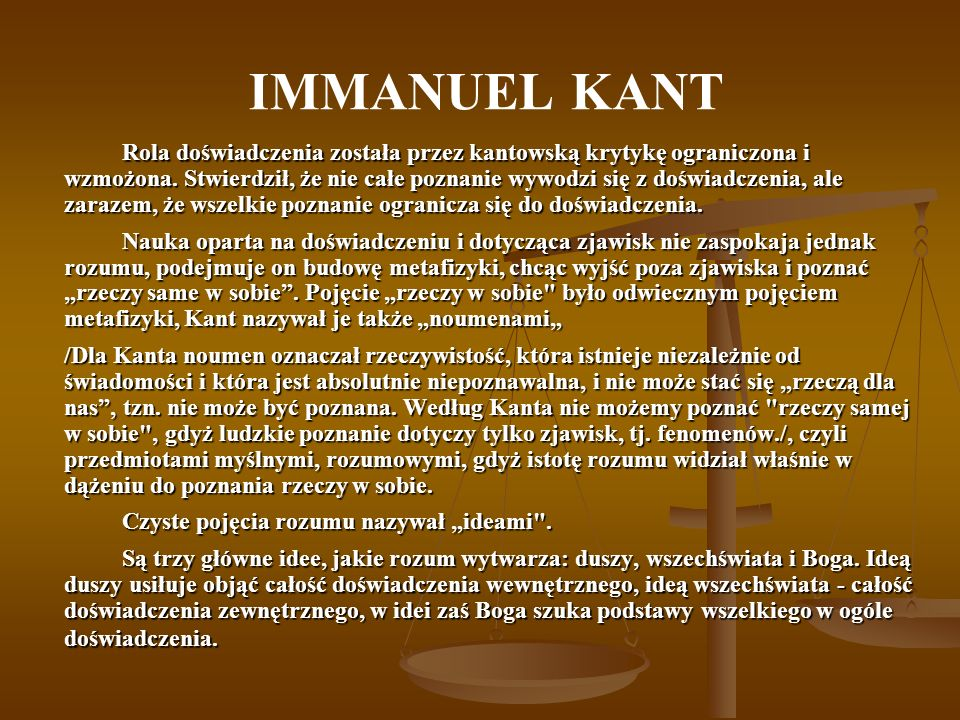 IMMANUEL KANT Rola doświadczenia została przez kantowską krytykę ograniczona i wzmożona.