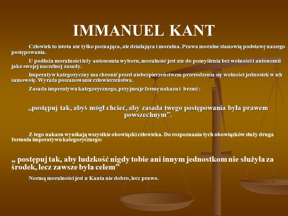 IMMANUEL KANT Człowiek to istota nie tylko poznająca, ale działająca i moralna.