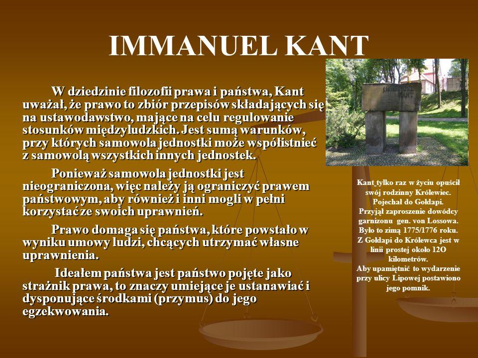 IMMANUEL KANT W dziedzinie filozofii prawa i państwa, Kant uważał, że prawo to zbiór przepisów składających się na ustawodawstwo, mające na celu regulowanie stosunków międzyludzkich.