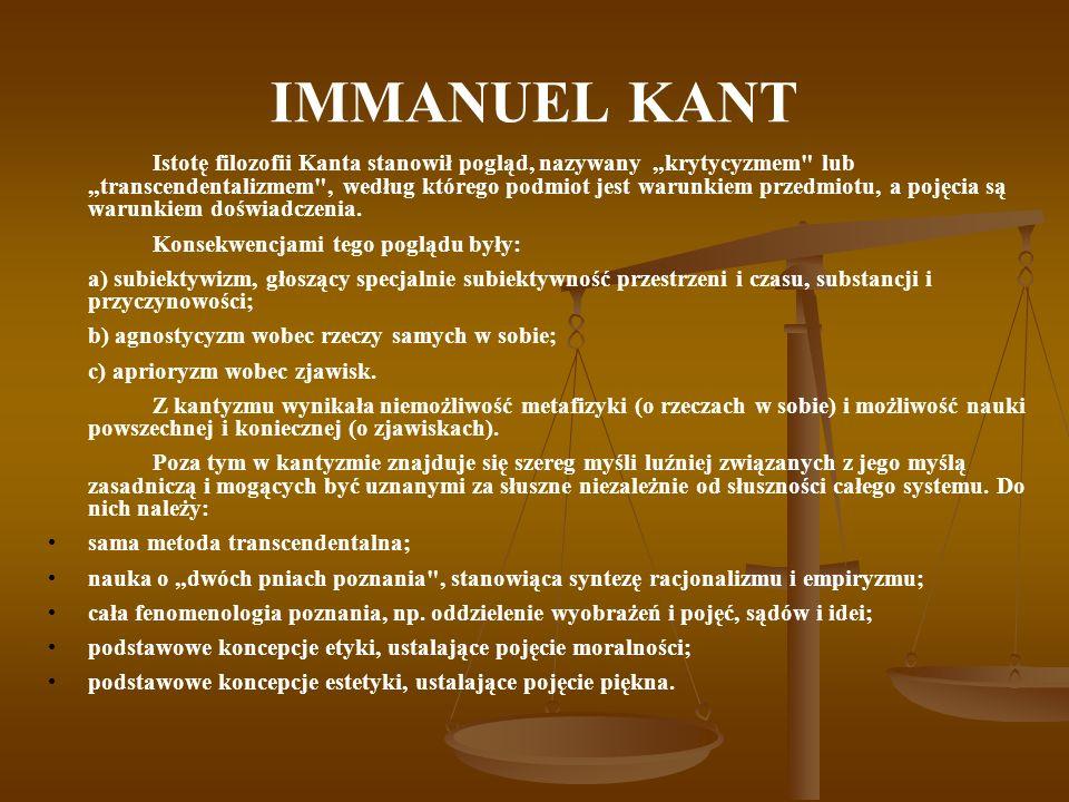 IMMANUEL KANT Istotę filozofii Kanta stanowił pogląd, nazywany krytycyzmem lub transcendentalizmem , według którego podmiot jest warunkiem przedmiotu, a pojęcia są warunkiem doświadczenia.