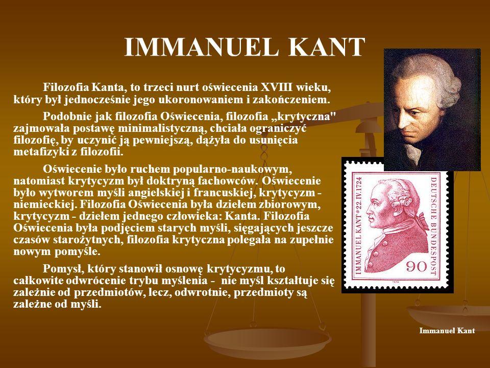 IMMANUEL KANT Filozofia Kanta, to trzeci nurt oświecenia XVIII wieku, który był jednocześnie jego ukoronowaniem i zakończeniem.
