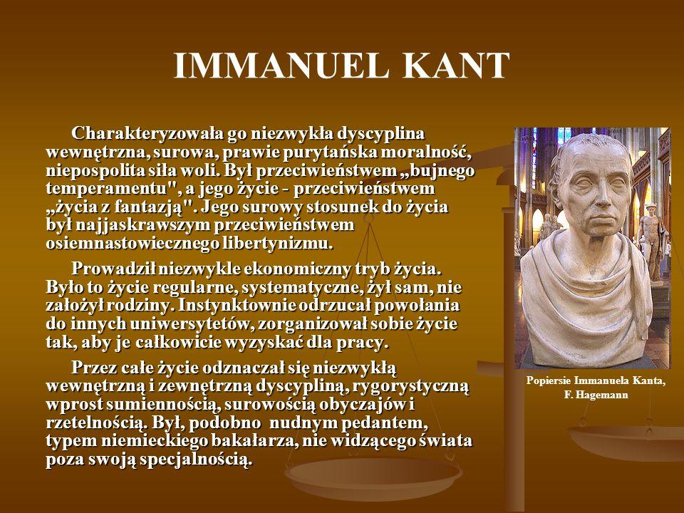 IMMANUEL KANT Charakteryzowała go niezwykła dyscyplina wewnętrzna, surowa, prawie purytańska moralność, niepospolita siła woli.