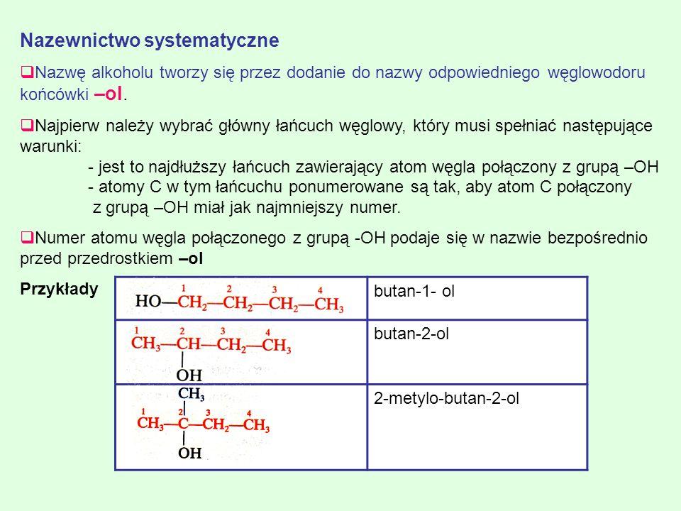 Nazewnictwo systematyczne Nazwę alkoholu tworzy się przez dodanie do nazwy odpowiedniego węglowodoru końcówki –ol. Najpierw należy wybrać główny łańcu