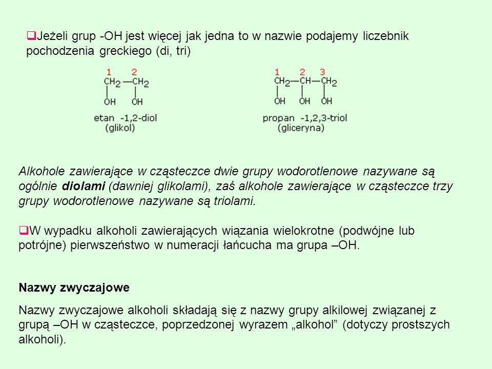 Jeżeli grup -OH jest więcej jak jedna to w nazwie podajemy liczebnik pochodzenia greckiego (di, tri) Alkohole zawierające w cząsteczce dwie grupy wodo