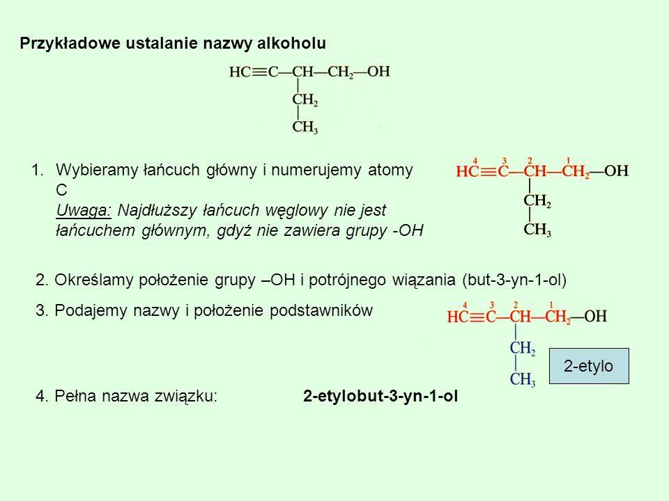 Przykładowe ustalanie nazwy alkoholu 1.Wybieramy łańcuch główny i numerujemy atomy C Uwaga: Najdłuższy łańcuch węglowy nie jest łańcuchem głównym, gdy