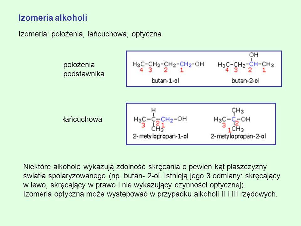 Izomeria alkoholi Izomeria: położenia, łańcuchowa, optyczna położenia podstawnika łańcuchowa Niektóre alkohole wykazują zdolność skręcania o pewien ką