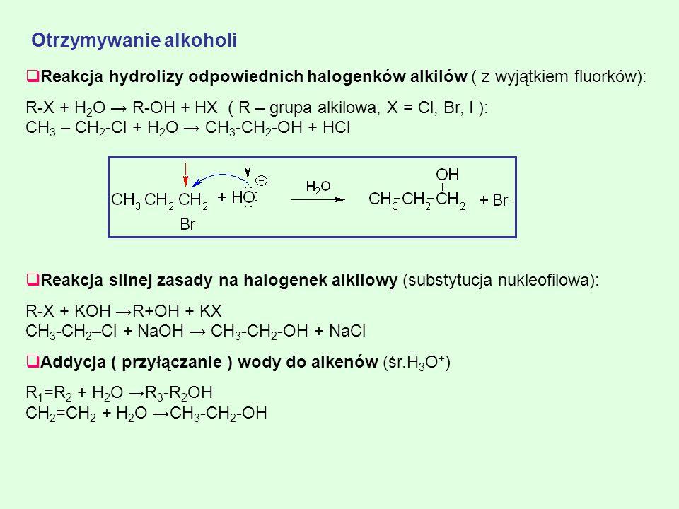 Otrzymywanie alkoholi Reakcja hydrolizy odpowiednich halogenków alkilów ( z wyjątkiem fluorków): R-X + H 2 O R-OH + HX ( R – grupa alkilowa, X = Cl, B