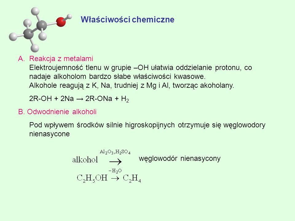 Właściwości chemiczne A.Reakcja z metalami Elektroujemność tlenu w grupie –OH ułatwia oddzielanie protonu, co nadaje alkoholom bardzo słabe właściwośc