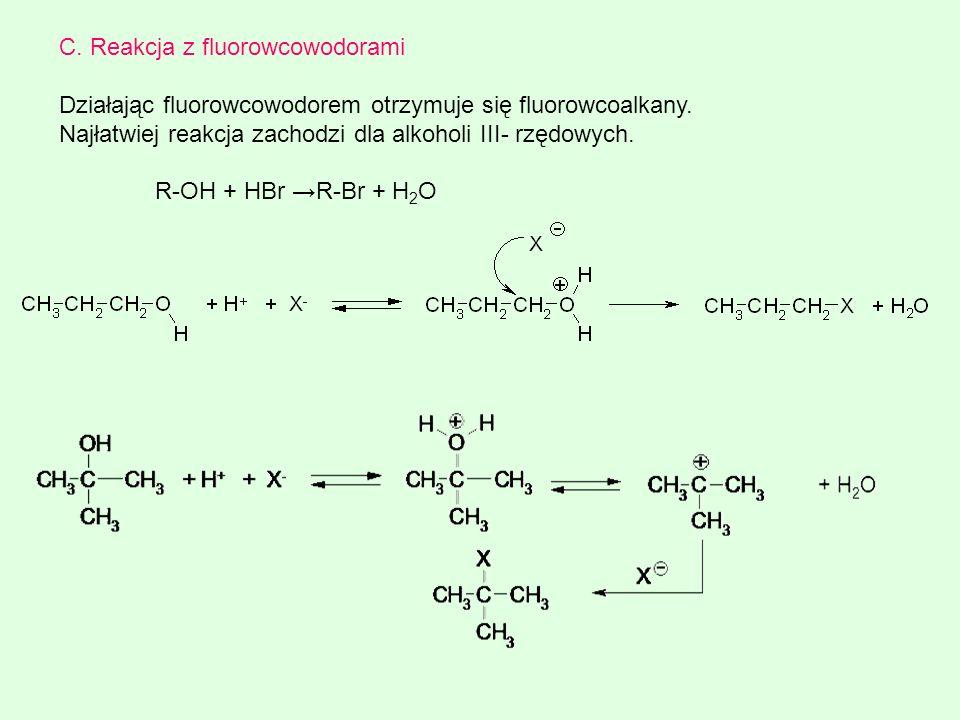 C. Reakcja z fluorowcowodorami Działając fluorowcowodorem otrzymuje się fluorowcoalkany. Najłatwiej reakcja zachodzi dla alkoholi III- rzędowych. R-OH