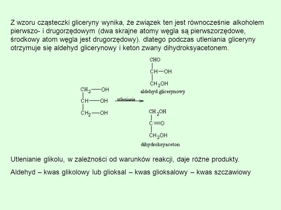 Z wzoru cząsteczki gliceryny wynika, że związek ten jest równocześnie alkoholem pierwszo- i drugorzędowym (dwa skrajne atomy węgla są pierwszorzędowe,
