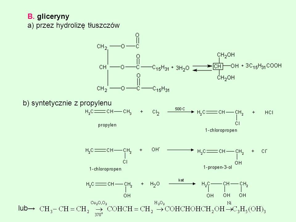 B. gliceryny a) przez hydrolizę tłuszczów b) syntetycznie z propylenu lub