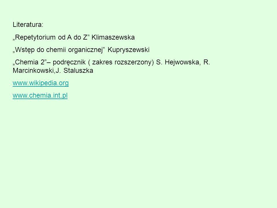 Literatura: Repetytorium od A do Z Klimaszewska Wstęp do chemii organicznej Kupryszewski Chemia 2– podręcznik ( zakres rozszerzony) S. Hejwowska, R. M