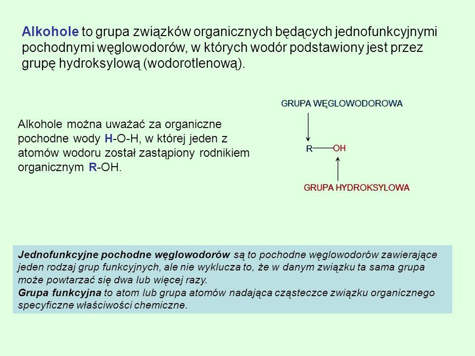 Alkohole to grupa związków organicznych będących jednofunkcyjnymi pochodnymi węglowodorów, w których wodór podstawiony jest przez grupę hydroksylową (
