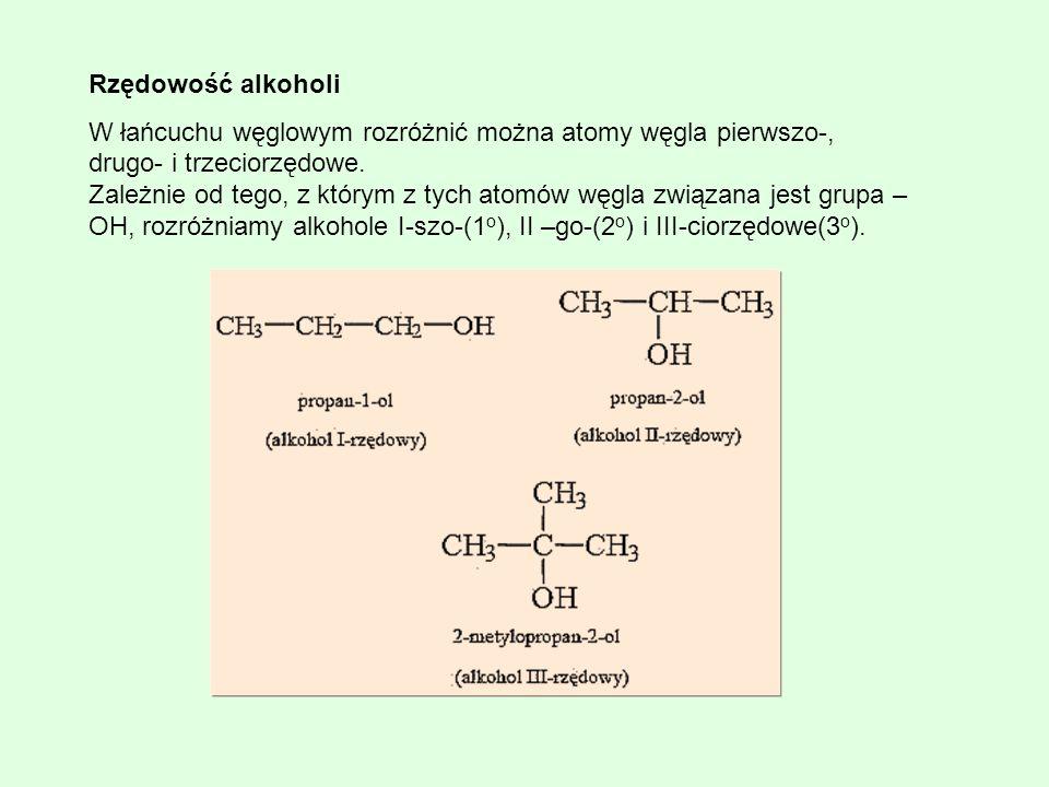 Rzędowość alkoholi W łańcuchu węglowym rozróżnić można atomy węgla pierwszo-, drugo- i trzeciorzędowe. Zależnie od tego, z którym z tych atomów węgla