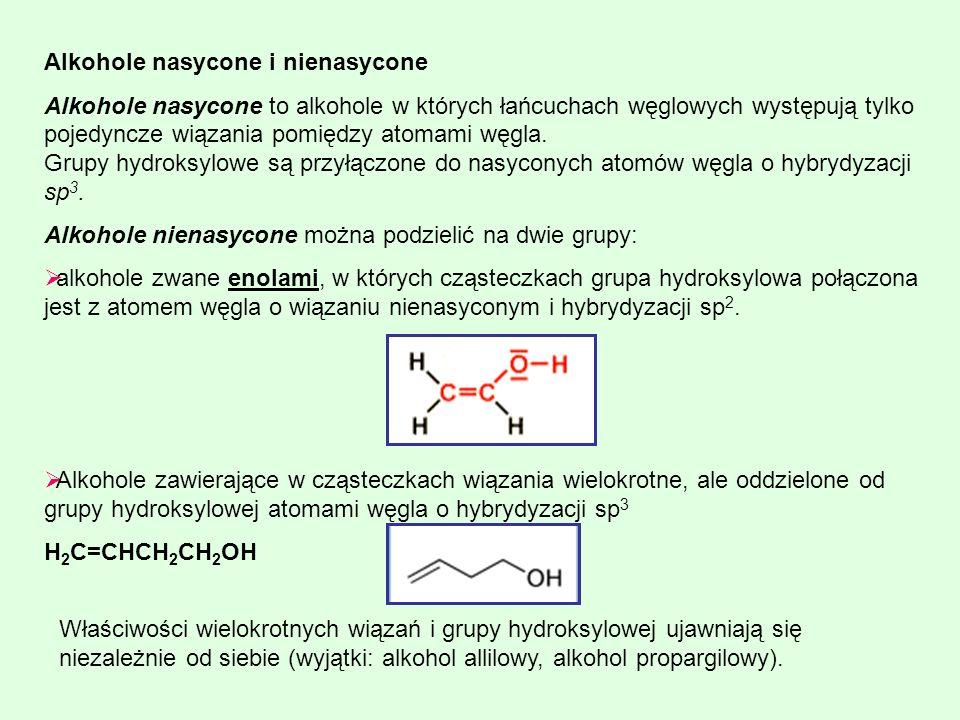 Alkohole nasycone i nienasycone Alkohole nasycone to alkohole w których łańcuchach węglowych występują tylko pojedyncze wiązania pomiędzy atomami węgl