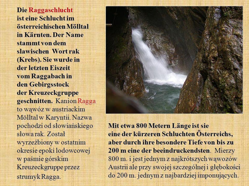 Die Raggaschlucht ist eine Schlucht im österreichischen Mölltal in Kärnten. Der Name stammt von dem slawischen Wort rak (Krebs). Sie wurde in der letz