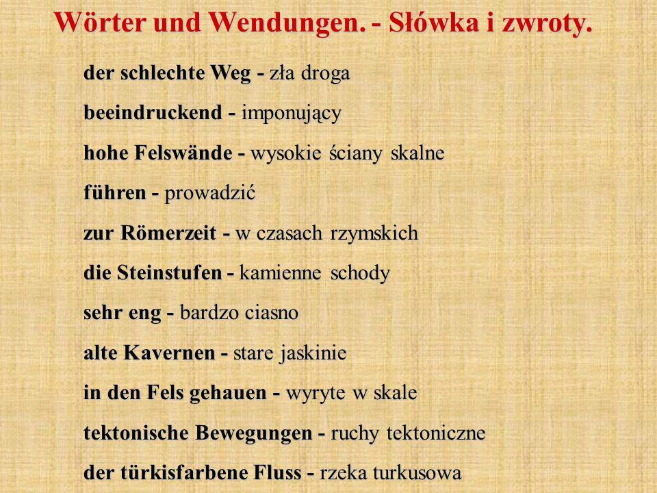 Wörter und Wendungen. - Słówka i zwroty. der schlechte Weg - zła droga beeindruckend - imponujący hohe Felswände - wysokie ściany skalne führen - prow