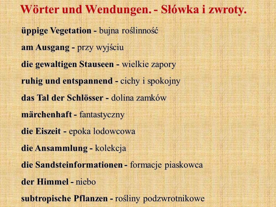 Wörter und Wendungen. - Słówka i zwroty. üppige Vegetation - bujna roślinność am Ausgang - przy wyjściu die gewaltigen Stauseen - wielkie zapory ruhig