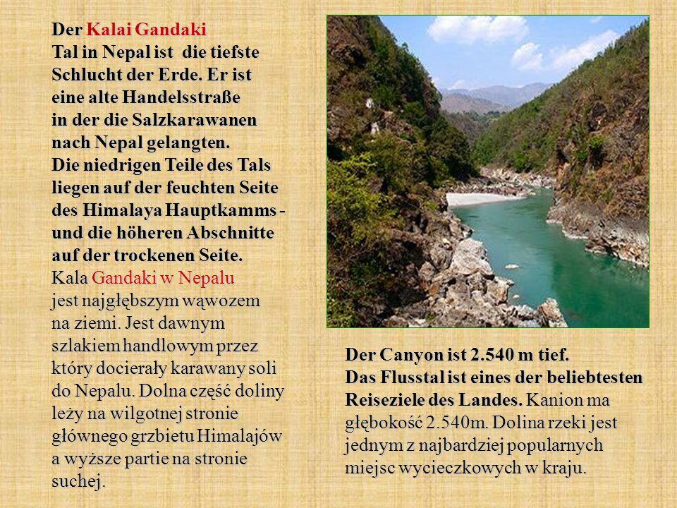 Der Kalai Gandaki Tal in Nepal ist die tiefste Schlucht der Erde. Er ist eine alte Handelsstraße in der die Salzkarawanen nach Nepal gelangten. Die ni