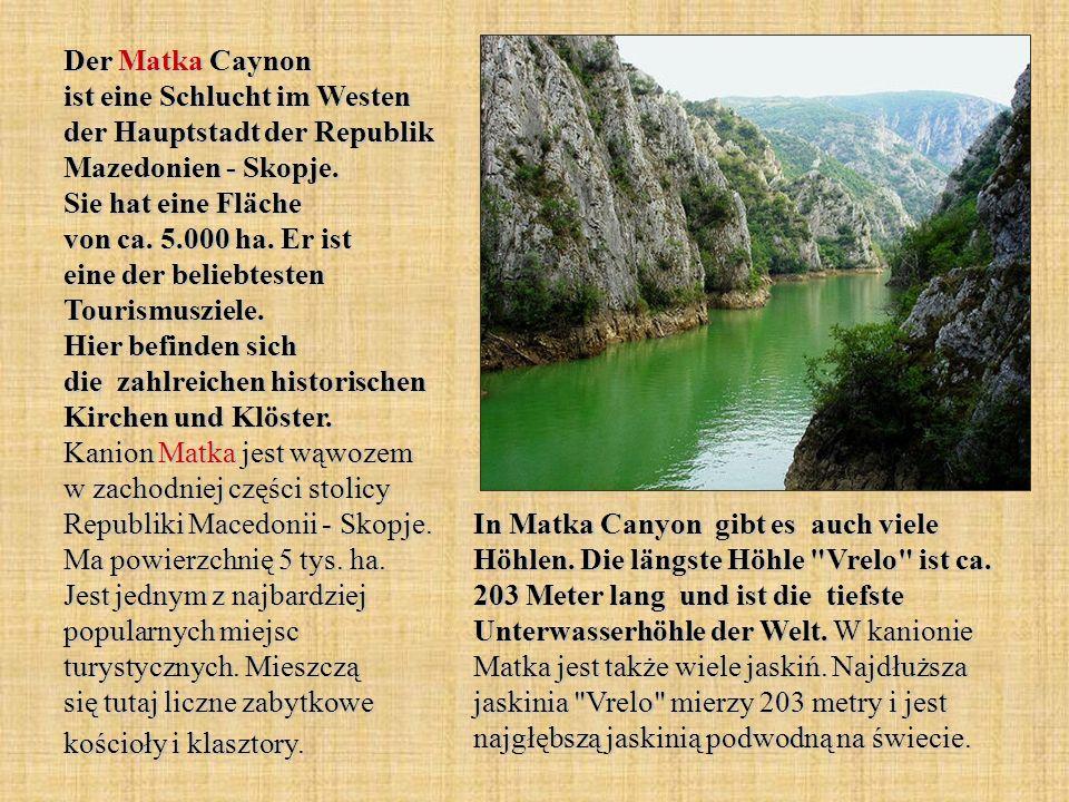 Der Matka Caynon ist eine Schlucht im Westen der Hauptstadt der Republik Mazedonien - Skopje. Sie hat eine Fläche von ca. 5.000 ha. Er ist eine der be
