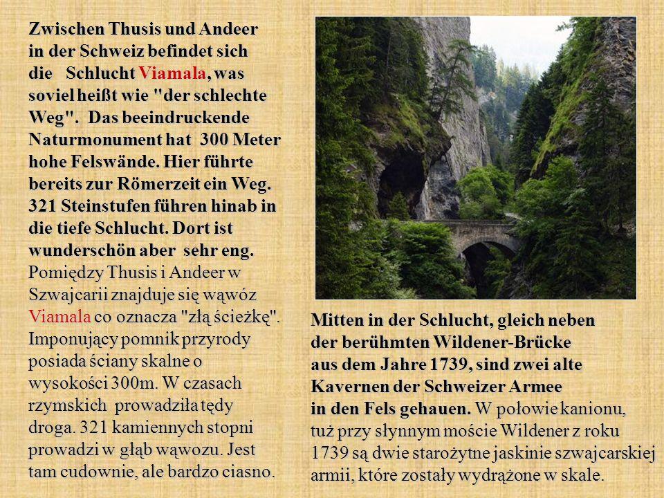 Zwischen Thusis und Andeer in der Schweiz befindet sich die Schlucht Viamala, was soviel heißt wie