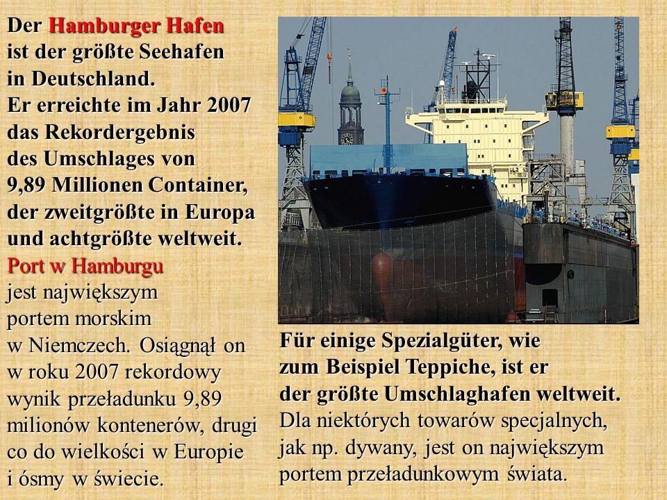Der Hamburger Hafen ist der größte Seehafen in Deutschland. Er erreichte im Jahr 2007 das Rekordergebnis des Umschlages von 9,89 Millionen Container,