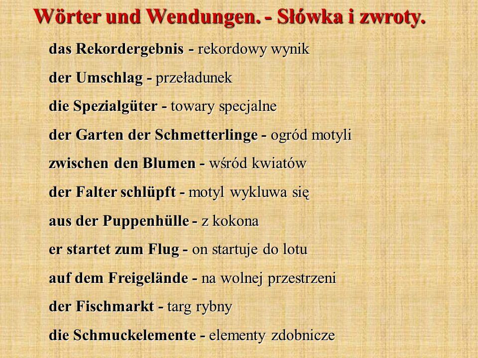 Wörter und Wendungen. - Słówka i zwroty. das Rekordergebnis - rekordowy wynik der Umschlag - przeładunek die Spezialgüter - towary specjalne der Garte
