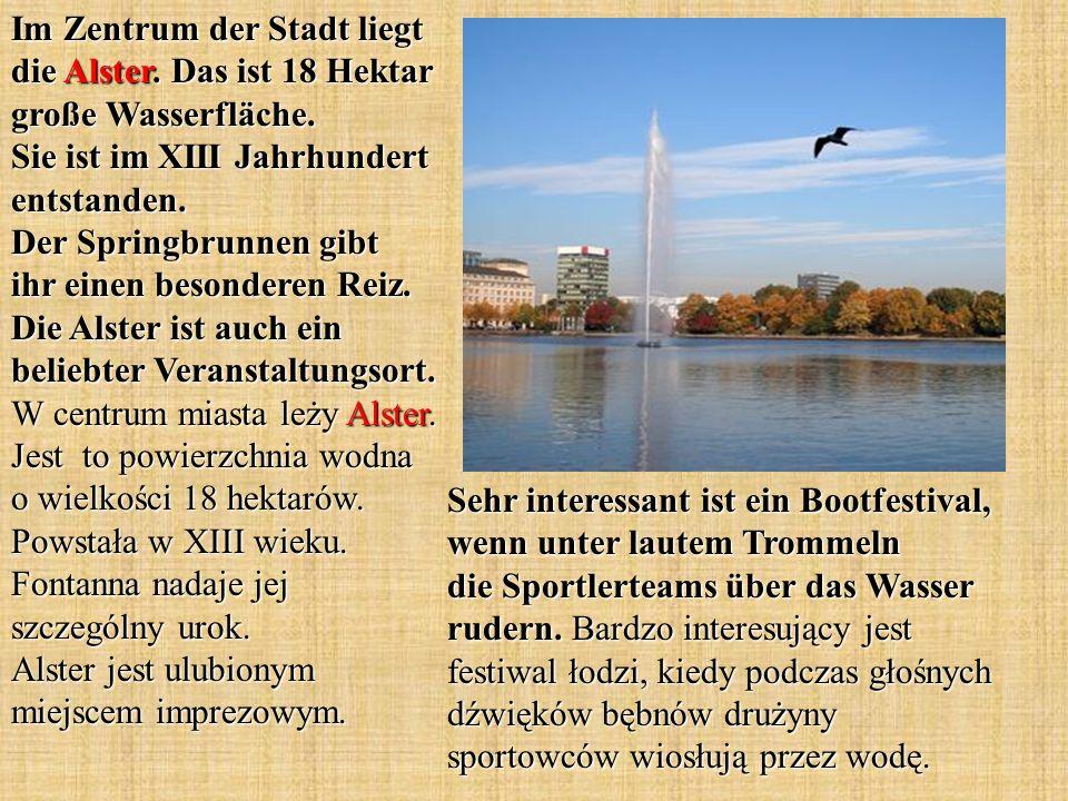 Im Zentrum der Stadt liegt die Alster. Das ist 18 Hektar große Wasserfläche. Sie ist im XIII Jahrhundert entstanden. Der Springbrunnen gibt ihr einen