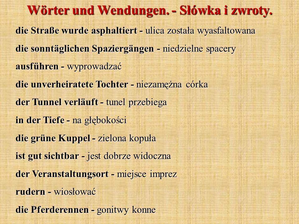 Wörter und Wendungen. - Słówka i zwroty. die Straße wurde asphaltiert - ulica została wyasfaltowana die sonntäglichen Spaziergängen - niedzielne space