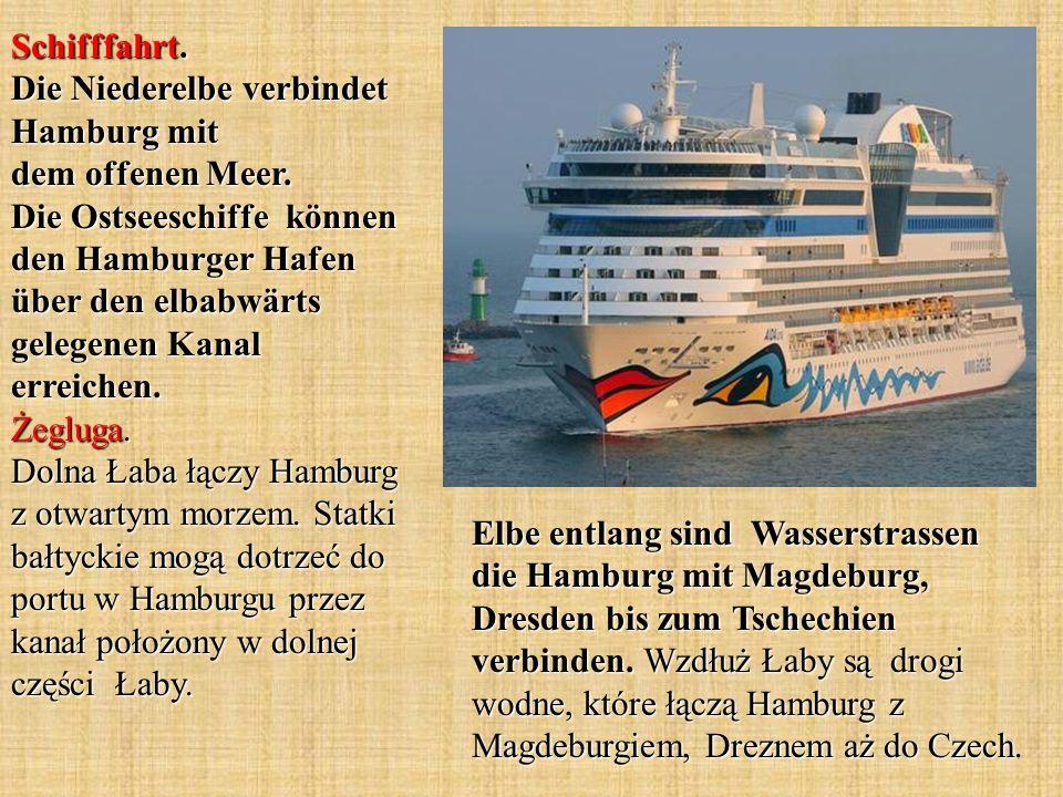 Elbe entlang sind Wasserstrassen die Hamburg mit Magdeburg, Dresden bis zum Tschechien verbinden. Wzdłuż Łaby są drogi wodne, które łączą Hamburg z Ma
