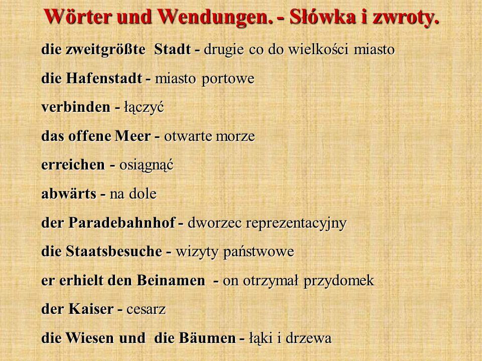 Wörter und Wendungen. - Słówka i zwroty. die zweitgrößte Stadt - drugie co do wielkości miasto die Hafenstadt - miasto portowe verbinden - łączyć das