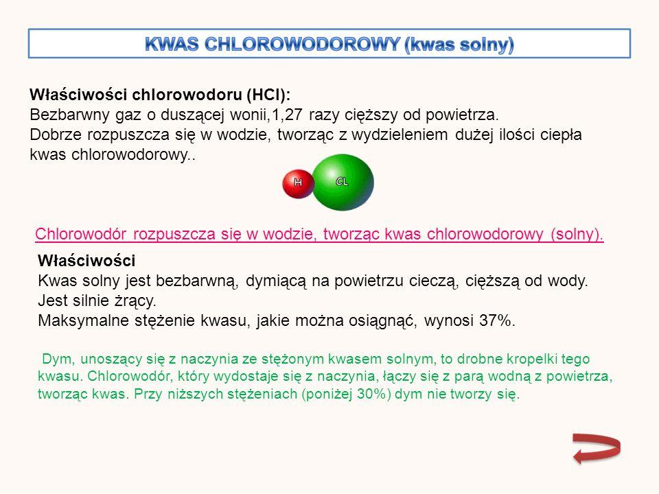 Właściwości chlorowodoru (HCl): Bezbarwny gaz o duszącej wonii,1,27 razy cięższy od powietrza.
