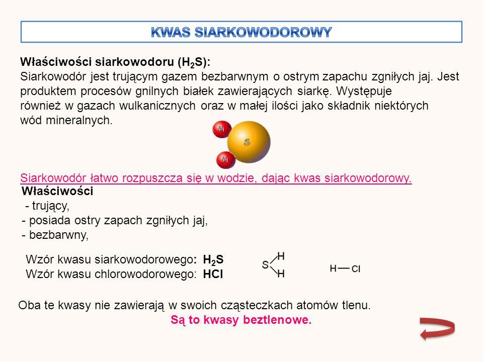 Właściwości siarkowodoru (H 2 S): Siarkowodór jest trującym gazem bezbarwnym o ostrym zapachu zgniłych jaj.
