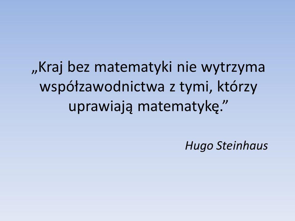 Kraj bez matematyki nie wytrzyma współzawodnictwa z tymi, którzy uprawiają matematykę.