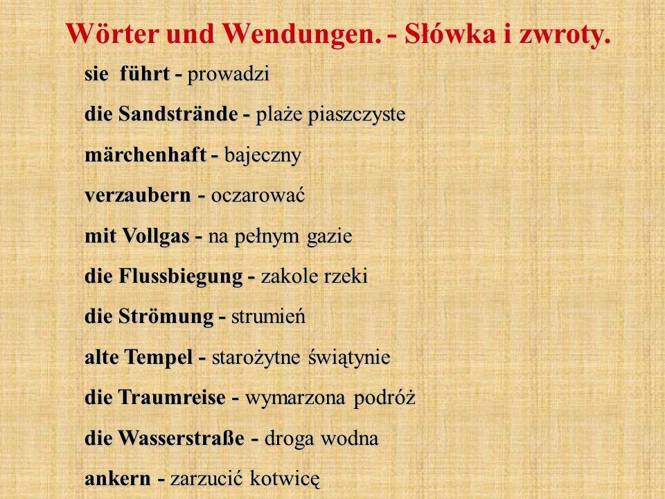 Wörter und Wendungen. - Słówka i zwroty. sie führt - prowadzi die Sandstrände - plaże piaszczyste märchenhaft - bajeczny verzaubern - oczarować mit Vo