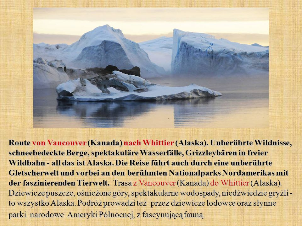 Route von Vancouver (Kanada) nach Whittier (Alaska). Unberührte Wildnisse, schneebedeckte Berge, spektakuläre Wasserfälle, Grizzleybären in freier Wil