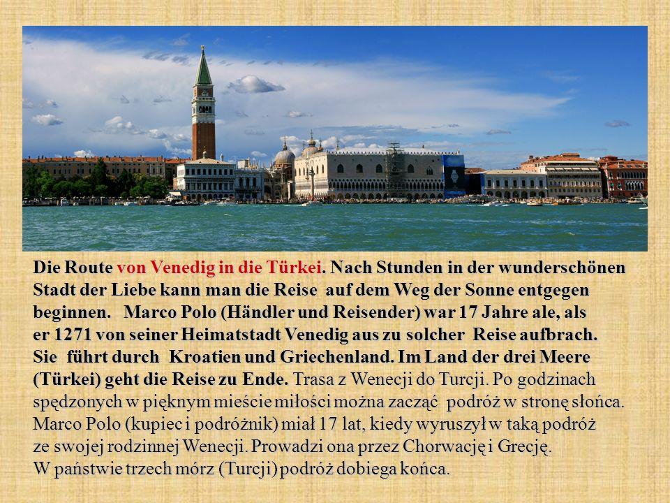 Die Route von Venedig in die Türkei. Nach Stunden in der wunderschönen Stadt der Liebe kann man die Reise auf dem Weg der Sonne entgegen beginnen. Mar