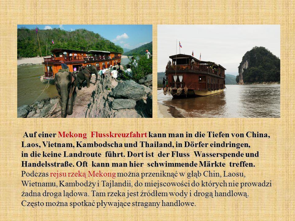 Auf einer Mekong Flusskreuzfahrt kann man in die Tiefen von China, Laos, Vietnam, Kambodscha und Thailand, in Dörfer eindringen, in die keine Landrout