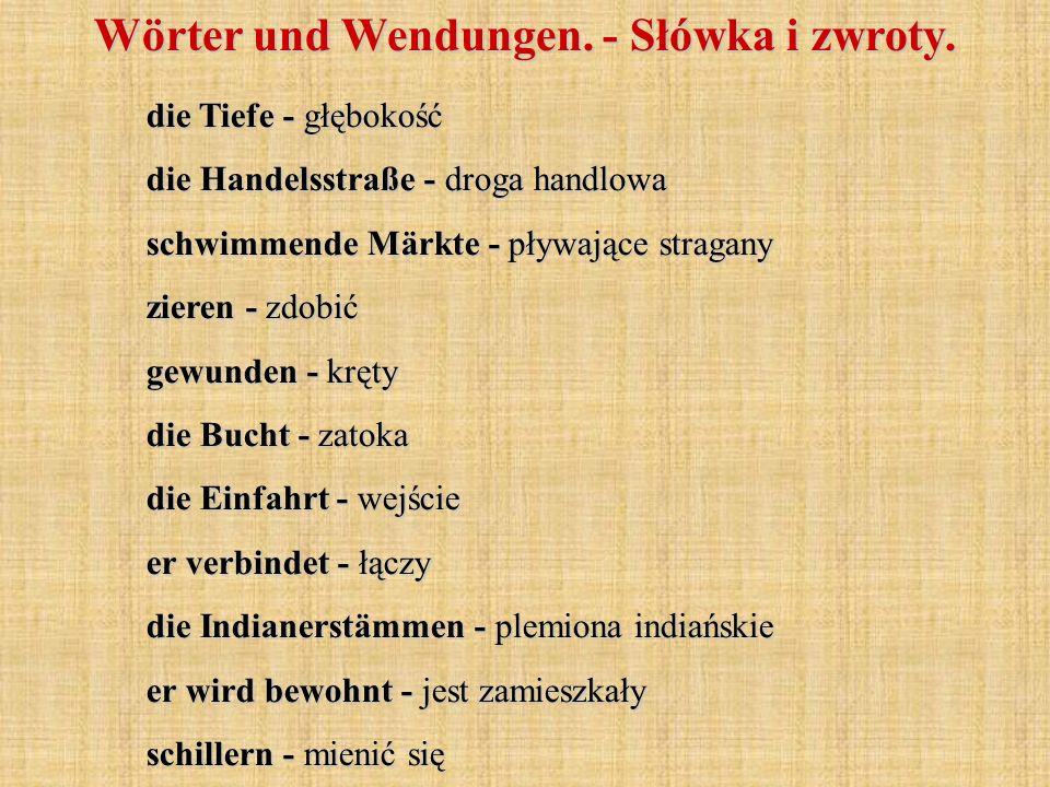 Wörter und Wendungen. - Słówka i zwroty. die Tiefe - głębokość die Handelsstraße - droga handlowa schwimmende Märkte - pływające stragany zieren - zdo