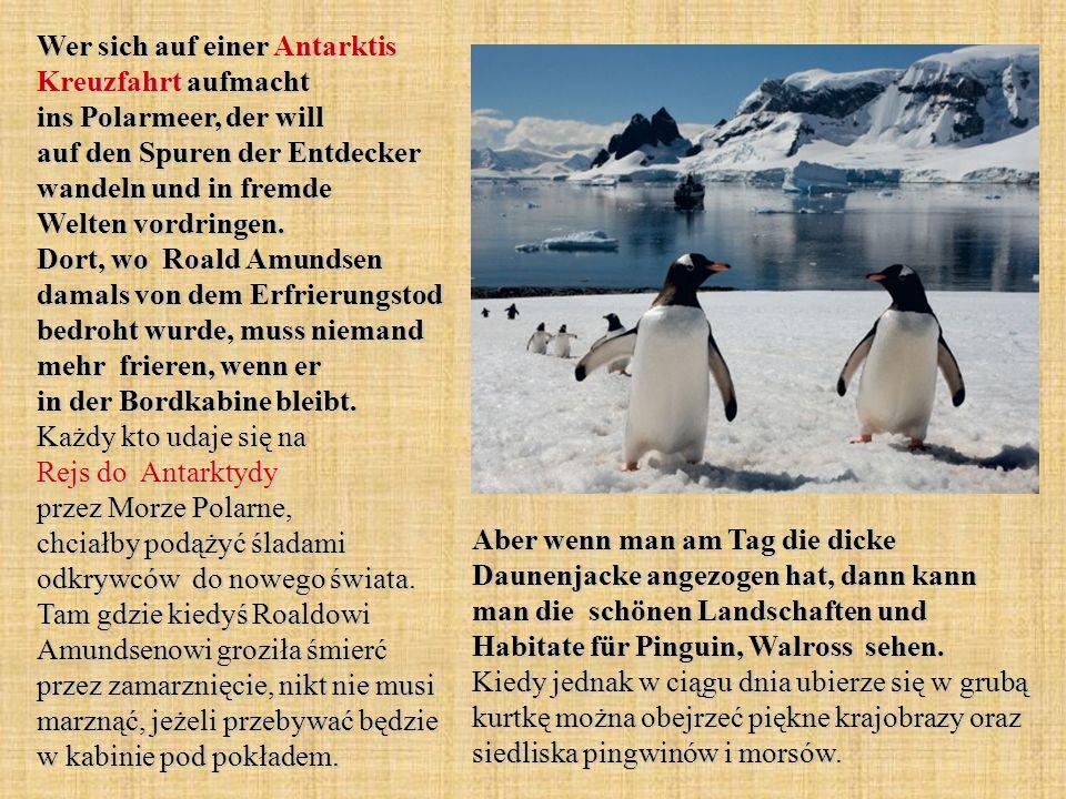 Wer sich auf einer Antarktis Kreuzfahrt aufmacht ins Polarmeer, der will auf den Spuren der Entdecker wandeln und in fremde Welten vordringen. Dort, w