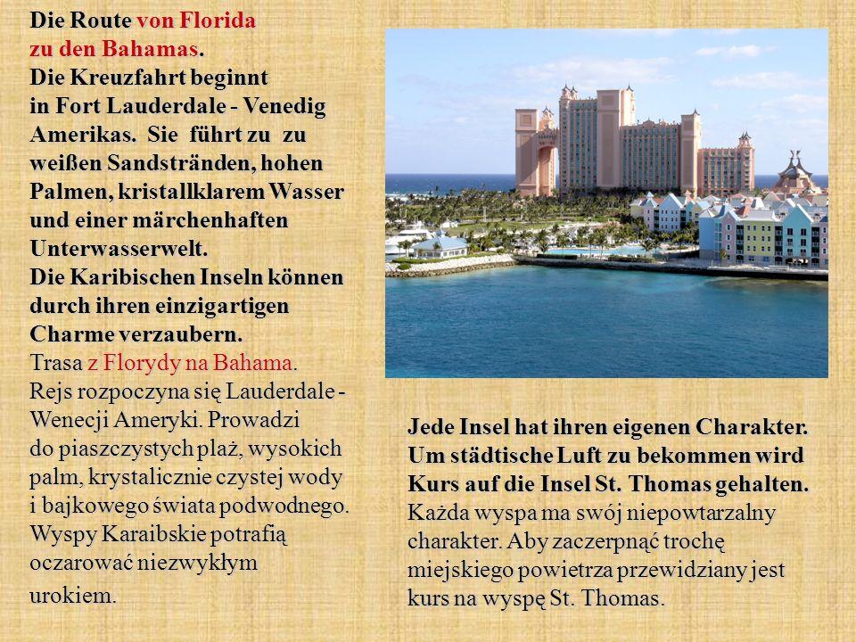 Die Route von Florida zu den Bahamas. Die Kreuzfahrt beginnt in Fort Lauderdale - Venedig Amerikas. Sie führt zu zu weißen Sandstränden, hohen Palmen,