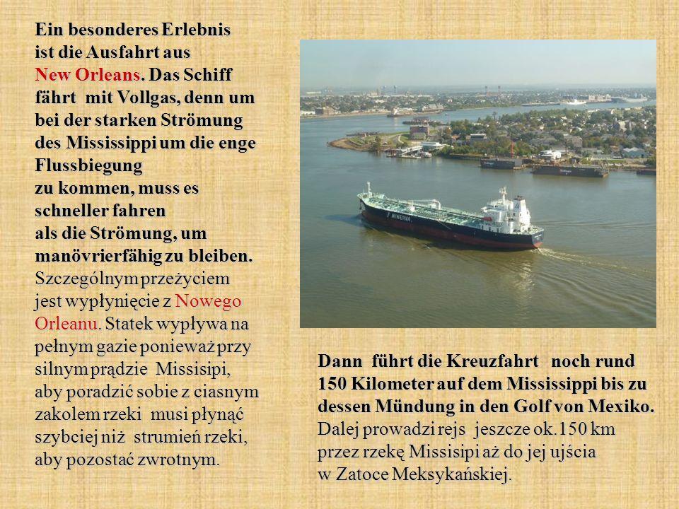 Ein besonderes Erlebnis ist die Ausfahrt aus New Orleans. Das Schiff fährt mit Vollgas, denn um bei der starken Strömung des Mississippi um die enge F
