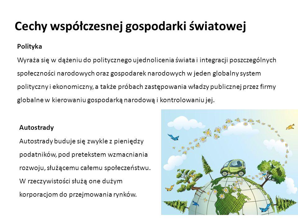 Cechy współczesnej gospodarki światowej Polityka Wyraża się w dążeniu do politycznego ujednolicenia świata i integracji poszczególnych społeczności na