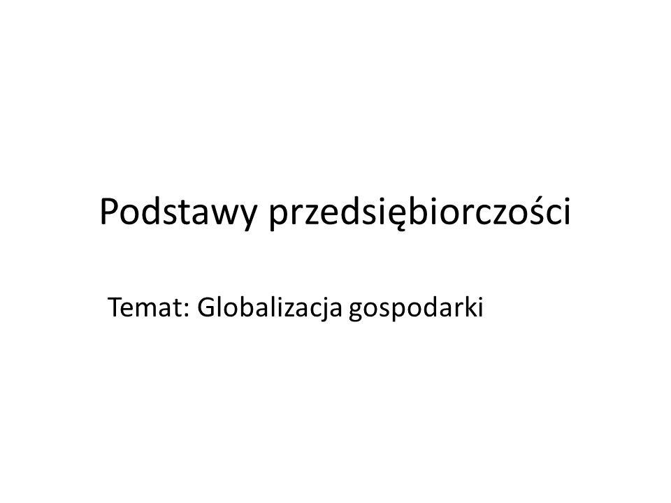 Podstawy przedsiębiorczości Temat: Globalizacja gospodarki