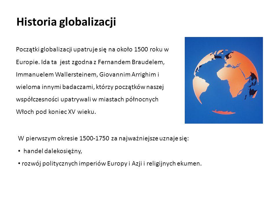 Początki globalizacji upatruje się na około 1500 roku w Europie. Ida ta jest zgodna z Fernandem Braudelem, Immanuelem Wallersteinem, Giovannim Arrighi