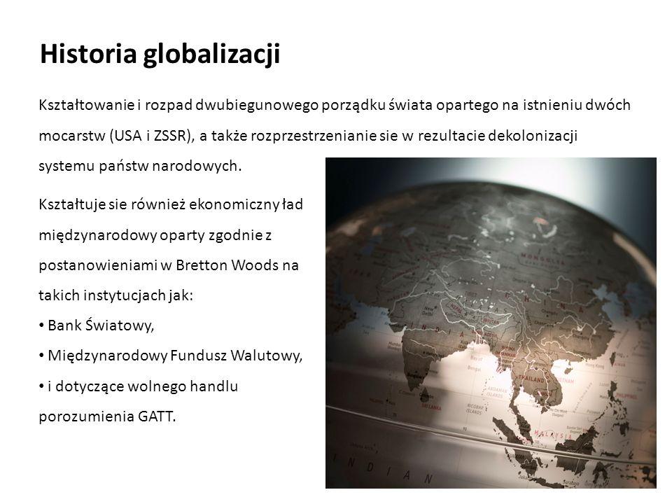 Kształtowanie i rozpad dwubiegunowego porządku świata opartego na istnieniu dwóch mocarstw (USA i ZSSR), a także rozprzestrzenianie sie w rezultacie d