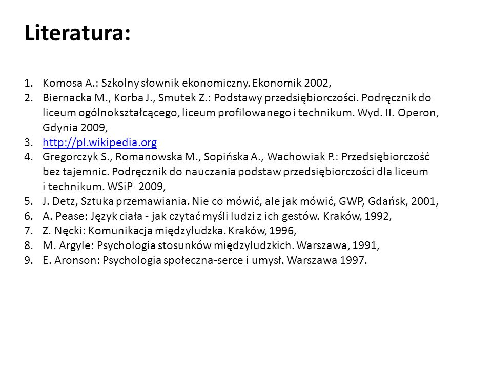1.Komosa A.: Szkolny słownik ekonomiczny. Ekonomik 2002, 2.Biernacka M., Korba J., Smutek Z.: Podstawy przedsiębiorczości. Podręcznik do liceum ogólno