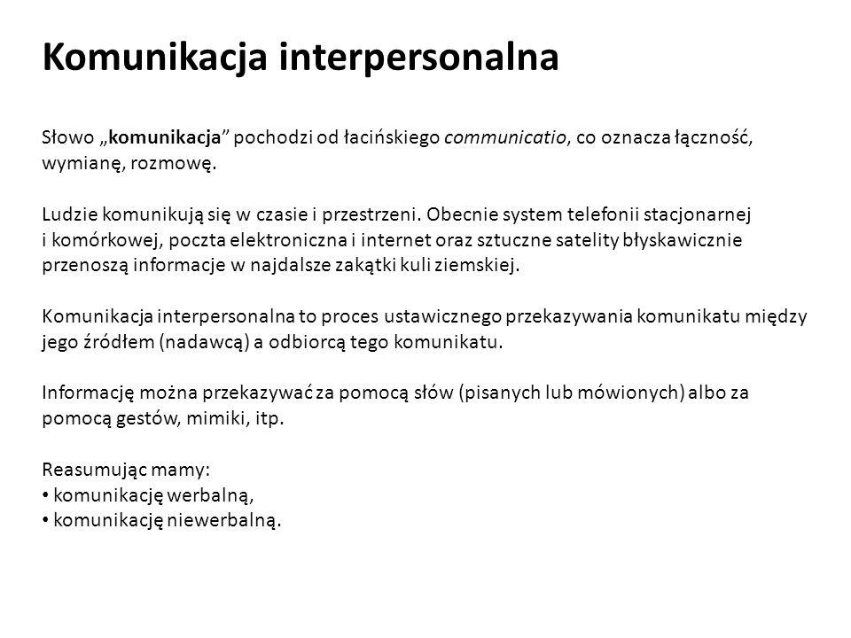 Komunikacja interpersonalna Słowo komunikacja pochodzi od łacińskiego communicatio, co oznacza łączność, wymianę, rozmowę. Ludzie komunikują się w cza