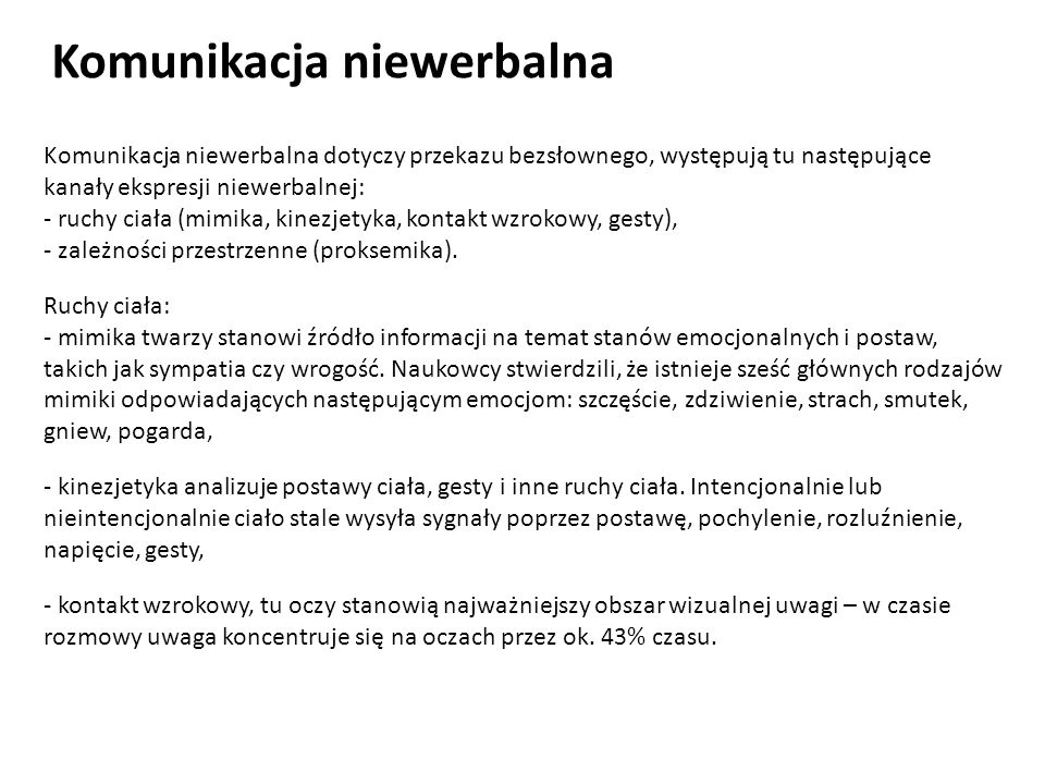 Komunikacja niewerbalna dotyczy przekazu bezsłownego, występują tu następujące kanały ekspresji niewerbalnej: - ruchy ciała (mimika, kinezjetyka, kont
