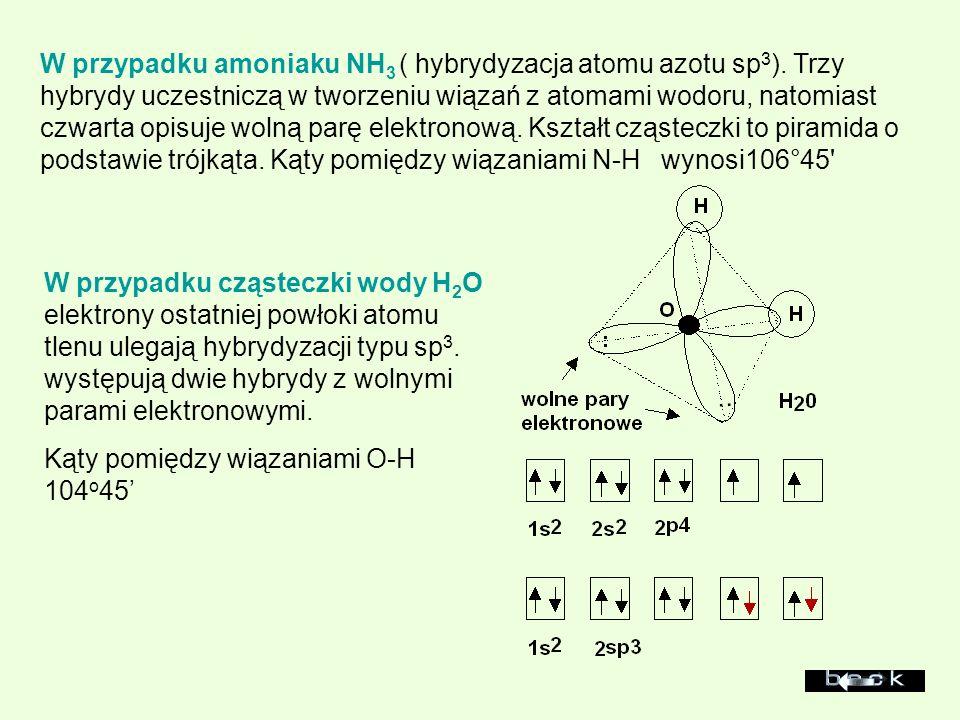 W przypadku amoniaku NH 3 ( hybrydyzacja atomu azotu sp 3 ). Trzy hybrydy uczestniczą w tworzeniu wiązań z atomami wodoru, natomiast czwarta opisuje w
